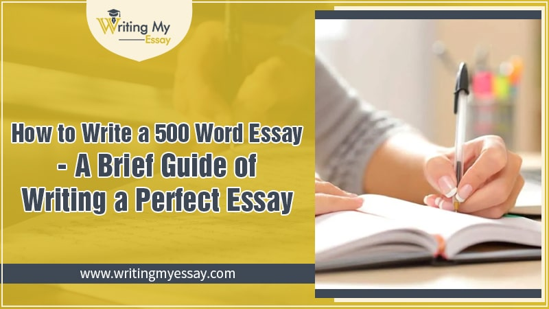 How to Write a 500 Word Essay - A Brief Guide of Writing a Perfect Essay