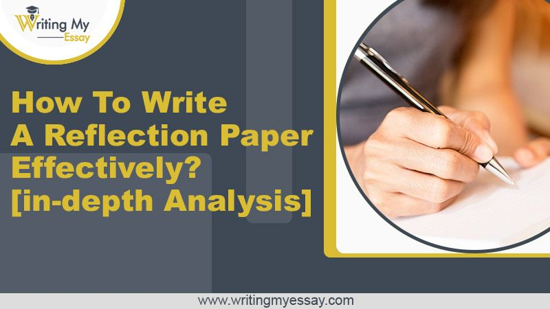 How To Write A Reflection Paper Effectively - In-depth Analysis